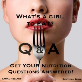 Get YOUR Nutrition QuestionsAnswered!