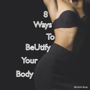 8 Ways to BeUtify YourBody